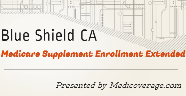 blue-shield-of-ca-medicare-supplement-open-enrollment-extended