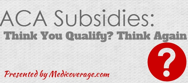 aca-premium-subsidies-think-you-qualify-think-again