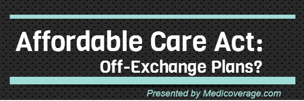Affordable Care Act: Off Exchange Plans?